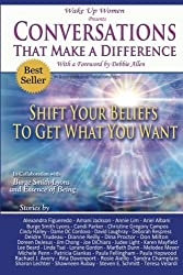 Conversations That Make a Difference: Shift Your Beliefs to Get What You Want by Wake Up Women (2014-08-28)