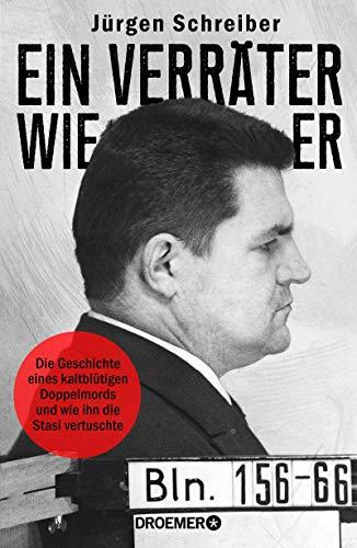 Ein Verräter wie er: Die Geschichte eines kaltblütigen Doppelmords und wie ihn die Stasi vertuschte