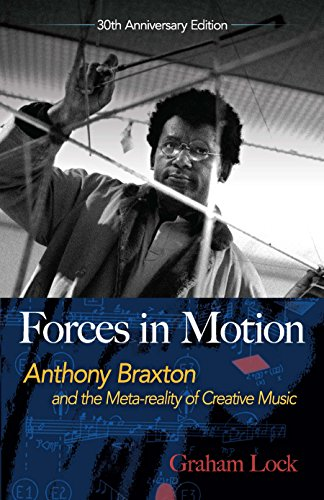 Forces in Motion: Anthony Braxton and the Meta-reality of Creative Music: Interviews and Tour Notes, England 1985 (English Edition)