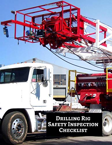 Drilling Rig Safety Inspection Checklist: Daily Journal Logbook for Work Routine Inspection, Safety Check, Maintenance And Repair Works, Efficient ... 120 pages. (Drilling Machine Logs, Band 41)