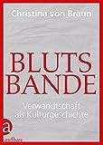 Blutsbande: Verwandtschaft als Kulturgeschichte - Christina von Braun