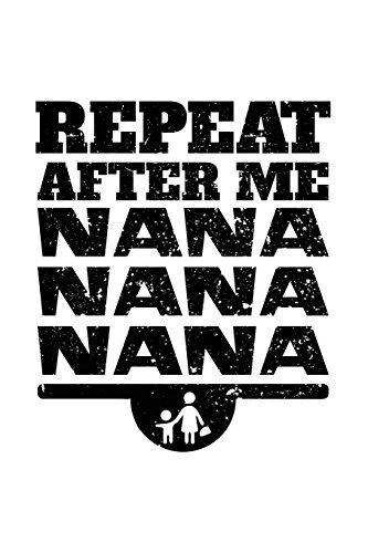 Repeat After Me Nana Nana Nana: Journals To Write In V1 por Dartan Creations