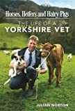 Horses, Heifers and Hairy Pigs: The Life of a Yorkshire Vet