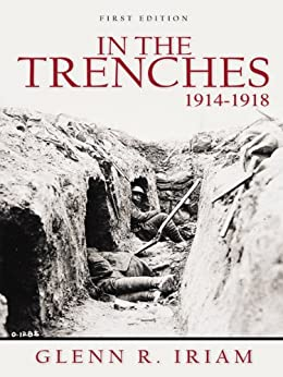 IN THE TRENCHES 1914 - 1918 by [IRIAM, GLENN R.]