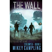 The Wall: A Colonization Science Fiction Serial: Volume 1 (Colony B)