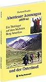 Abenteuer Aconcagua: Ein Thüringer auf dem höchsten Berg Amerikas und der Osterinsel