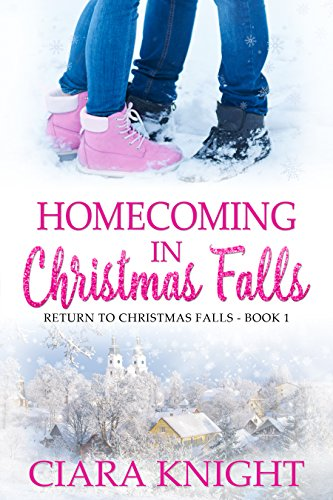 Homecoming in Christmas Falls (Return to Christmas Falls Book 1) by [Knight, Ciara]