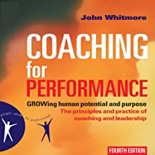 Coaching for Performance, 4th Edition: GROWing Human Potential and Purpose - The Principles and Practice of Coaching and Leadership