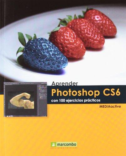 Aprender Photoshop CS6 con 100 ejercicios prácticos (APRENDER...CON 100 EJERCICIOS PRÁCTICOS)