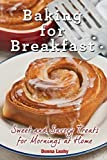 Baking for Breakfast: Sweet and Savory Treats for Mornings at Home: A Chef's Guide to Breakfast with Over 130 Delicious, Easy-to-Follow Recipes for Donuts, Muffins and More by Donna Leahy (2015-10-06)
