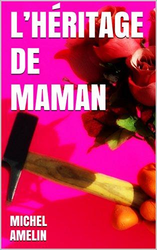 LHRITAGE DE MAMAN: comdie policire joyeusement mortelle (les hritages de Marie-Bernadette Meunier t. 2)