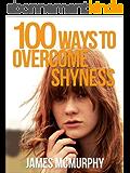 100 Tips To Overcome Shyness (English Edition)