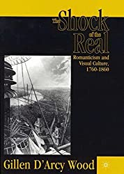 The Shock of the Real: Romanticism and Visual Culture,1760-1860 by G. Wood (2001-01-13)