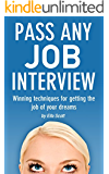 Pass any job interview - Winning techniques for getting the job of your dreams