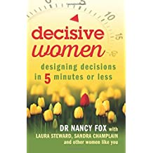 Decisive Women: Designing Decisions in 5 Minutes or Less by Dr Nancy Fox (2016-07-12)
