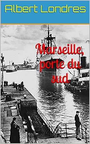 Marseille, porte du sud par Albert Londres