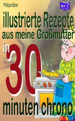 illustrierte Rezepte von meiner Großmutter innerhalb von 30 Minuten (illustrierte Rezepte von meiner Oma innerhalb von 30 Minuten 1)
