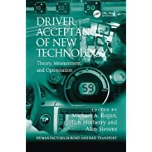 Driver Acceptance of New Technology: Theory, Measurement and Optimisation (Human Factors in Road and Rail Transport)