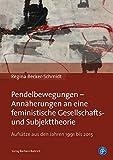 Pendelbewegungen - Annäherungen an eine feministische Gesellschafts- und Subjekttheorie: Aufsätze aus den Jahren 1991 bis 2015