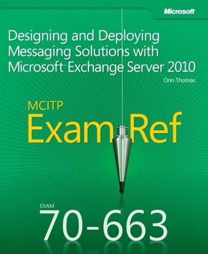 Exam Ref 70-663 Designing and Deploying Messaging Solutions with Microsoft Exchange Server 2010 (MCITP) by Orin Thomas (2012-01-01)