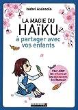 La magie du haïku à partager avec vos enfants - Pour aider les enfants et les adolescents à s'épanouir