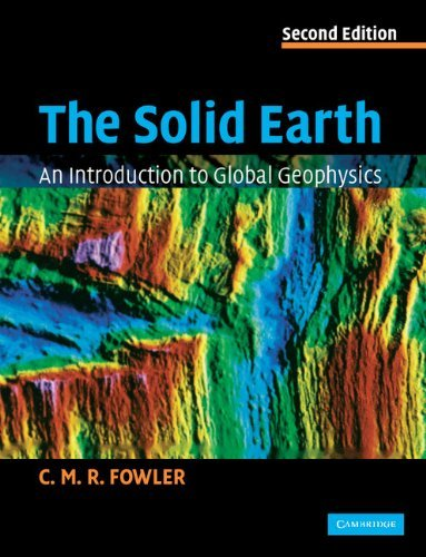 The Solid Earth: An Introduction to Global Geophysics by Fowler, C. M. R. (December 20, 2004) Paperback