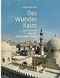 Das Wunder Kairo: Geschichten aus der Mutter aller Städte -