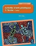 Activités d'arts plastiques à l'école - Cycles 2 et 3 - Tome 1 (1)...