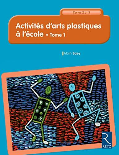 Activités d'arts plastiques à l'école - Cycles 2 et 3 - Tome 1 (1) par Alain Saey