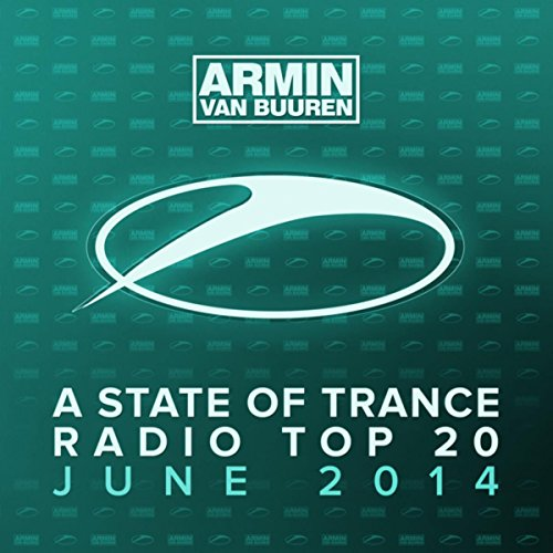 A State Of Trance Radio Top 20 - June 2014 (Including Classic Bonus Track)