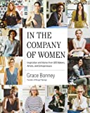 In the Company of Women: Inspiration and Advice from 100 Makers, Artist and Entrepeneurs