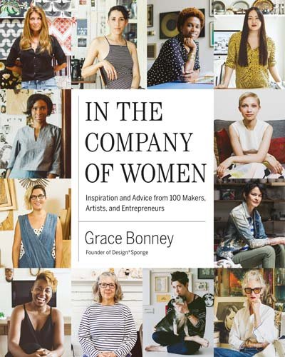 In the Company of Women: Inspiration and Advice from 100 Makers, Artists, and Entrepreneurs por Grace Bonney