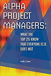 [(Alpha Project Managers : What the Top 2% Know That Everyone Else Does Not)] [By (author) Andy Crowe] published on (January, 2007)