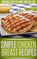 Chicken Breast Recipes: Recreating This Classic Ingredient Into Creative And Delicious Dishes. (Simple Recipe Series) (English Edition)