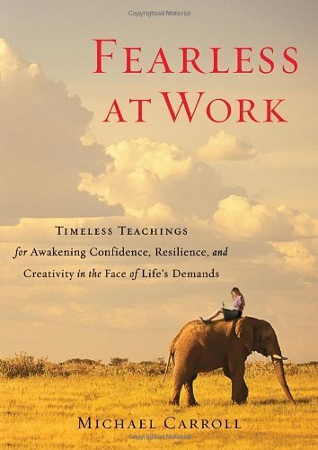 Fearless at Work: Timeless Teachings for Awakening Confidence, Resilience, and Creativity in the Face of Life's Demands by Michael Carroll (2012-11-13)