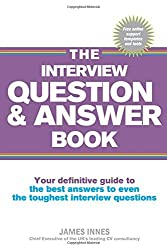 The Interview Question & Answer Book:Your definitive guide to the bestanswers to even the toughest interview questions: Your definitive guide to ... to even the toughest interview questions by James Innes (2012-02-02)