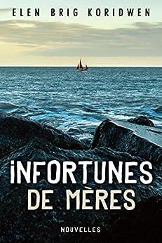 Infortunes de mères (French Edition) by [KORIDWEN, Elen Brig]
