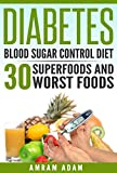 Diabetes: Blood sugar control diet. 30 Superfoods and 30 Worst Foods. (lose weight)