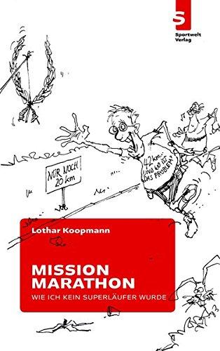 Mission Marathon: Oder: Wie ich kein Superläufer wurde