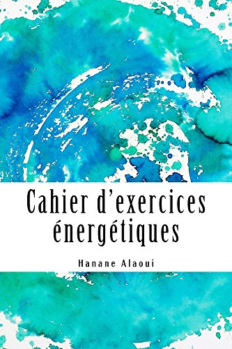 Cahier d'exercices nergtiques: Mthode exprimentale de dcouverte des effets de l'nergie