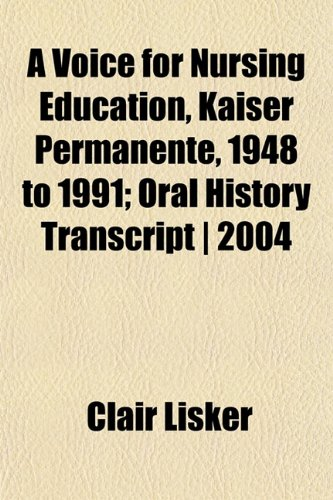 a-voice-for-nursing-education-kaiser-permanente-1948-to-1991-oral-history-transcript-2004