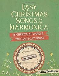 Easy Christmas Songs for the Harmonica: 25 Christmas Carols You Can Play Today