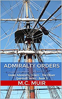 Admiralty Orders: Under Admiralty Orders - The Oliver Quintrell Series - Book 3 by [Muir, M.C.]