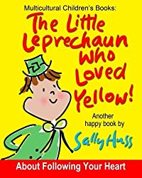 Multicultural Children's Books: THE LITTLE LEPRECHAUN WHO LOVED YELLOW!: (Absolutely Delightful Bedtime Story/Picture Book About Following Your Heart and Leprechauns, for Beginner Readers, Ages 2-8) by Sally Huss (2015-10-15)