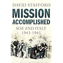 Mission Accomplished: SOE and Italy 1943-1945