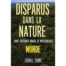 DISPARUS DANS LA NATURE : Vingt histoires vraies et mystérieuses (MONDE) (French Edition)