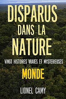 DISPARUS DANS LA NATURE : Vingt histoires vraies et mystérieuses (MONDE) par [Camy, Lionel]