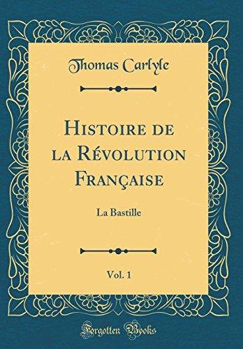 Histoire de la Révolution Française, Vol. 1: La Bastille (Classic Reprint) par Thomas Carlyle