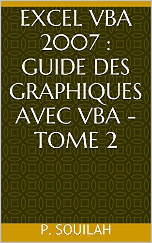 EXCEL VBA 2007 : Guide des Graphiques avec VBA - Tome 2