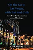 On the Go to Las Vegas, with Pat and Chik: More Travel and Adventure around Las Vegas